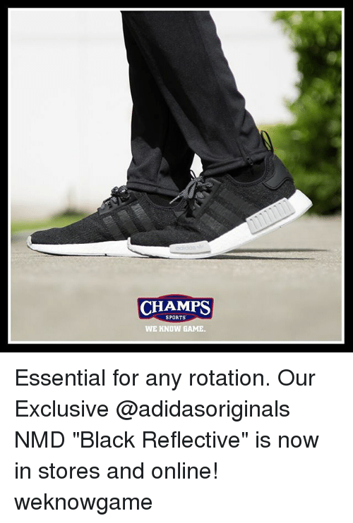 """Memes, Sports, and Black: CHAMPS  SPORTS  WE KNOW GAME Essential for any rotation. Our Exclusive @adidasoriginals NMD """"Black Reflective"""" is now in stores and online! weknowgame"""