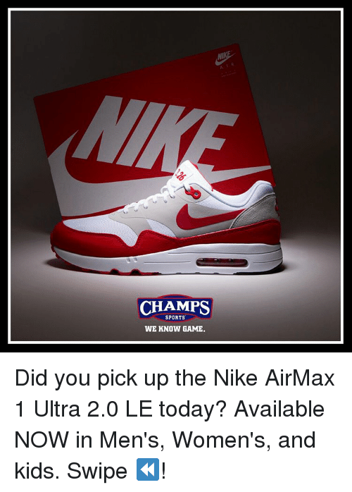 """Memes, 🤖, and Nike Airmax: CHAMPS  SPORTS'  WE KNOW GAME.  """"G Did you pick up the Nike AirMax 1 Ultra 2.0 LE today? Available NOW in Men's, Women's, and kids. Swipe ⏪!"""