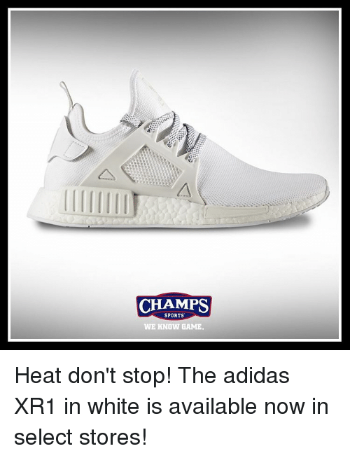 Adidas, Memes, and Sports: CHAMPS  SPORTS  WE KNOW GAME. Heat don't stop! The adidas XR1 in white is available now in select stores!