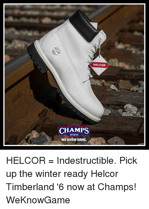 Memes, Sports, and Timberland: CHAMPS  SPORTS  WE KNOW GAME.  HELCOR HELCOR = Indestructible. Pick up the winter ready Helcor Timberland '6 now at Champs! WeKnowGame
