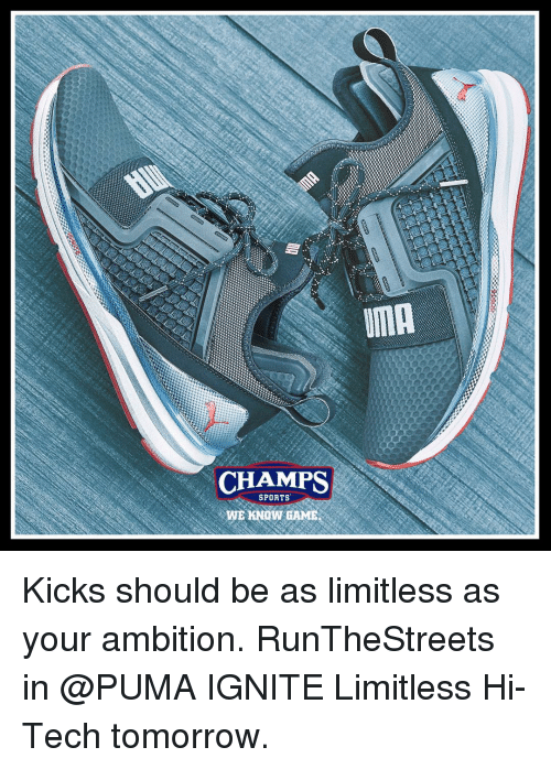 ignite: CHAMPS  SPORTS  WE KNOW GAME  IMA Kicks should be as limitless as your ambition. RunTheStreets in @PUMA IGNITE Limitless Hi-Tech tomorrow.