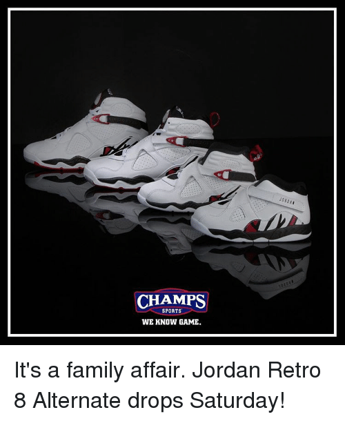 Family, Memes, and Sports: CHAMPS  SPORTS  WE KNOW GAME. It's a family affair. Jordan Retro 8 Alternate drops Saturday!