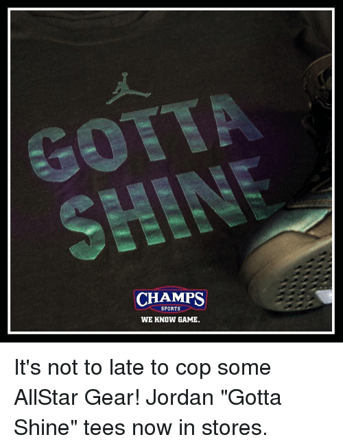"""Memes, Sports, and Game: CHAMPS  SPORTS  WE KNOW GAME. It's not to late to cop some AllStar Gear! Jordan """"Gotta Shine"""" tees now in stores."""