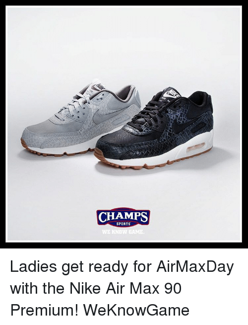 Memes, 🤖, and Air: CHAMPS  SPORTS  WE KNOW GAME. Ladies get ready for AirMaxDay with the Nike Air Max 90 Premium! WeKnowGame