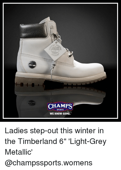 "Memes, Sports, and Timberland: CHAMPS  SPORTS  WE KNOW GAME. Ladies step-out this winter in the Timberland 6"" 'Light-Grey Metallic' @champssports.womens"