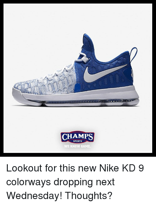 Memes, Nike, and Lookout: CHAMPS  SPORTS  WE KNOW GAME Lookout for this new Nike KD 9 colorways dropping next Wednesday! Thoughts?