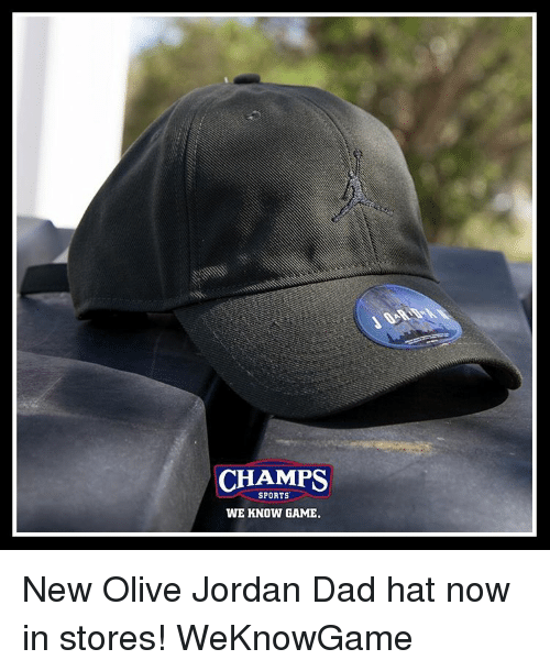 Dad, Memes, and Sports: CHAMPS  SPORTS  WE KNOW GAME. New Olive Jordan Dad hat now in stores! WeKnowGame
