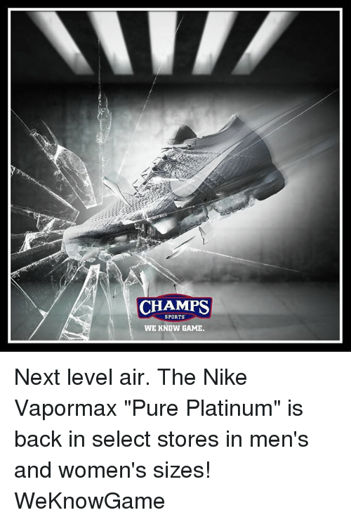 "Memes, Nike, and Sports: CHAMPS  SPORTS  WE KNOW GAME Next level air. The Nike Vapormax ""Pure Platinum"" is back in select stores in men's and women's sizes! WeKnowGame"