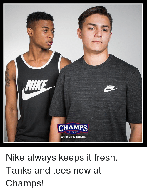 Memes, Nike, and 🤖: CHAMPS  SPORTS  WE KNOW GAME. Nike always keeps it fresh. Tanks and tees now at Champs!
