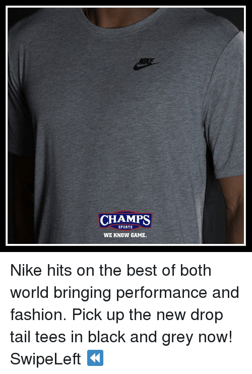 Memes, Nike, and Grey: CHAMPS  SPORTS  WE KNOW GAME. Nike hits on the best of both world bringing performance and fashion. Pick up the new drop tail tees in black and grey now! SwipeLeft ⏪