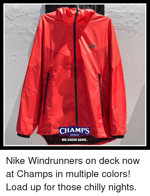 Memes, Nike, and Sports: CHAMPS  SPORTS  WE KNOW GAME. Nike Windrunners on deck now at Champs in multiple colors! Load up for those chilly nights.