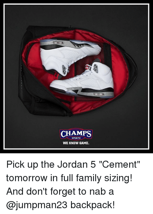 "Family, Memes, and Sports: CHAMPS  SPORTS  WE KNOW GAME. Pick up the Jordan 5 ""Cement"" tomorrow in full family sizing! And don't forget to nab a @jumpman23 backpack!"