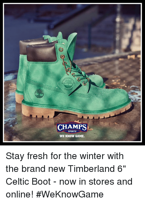 """Celtic, Fresh, and Memes: CHAMPS  SPORTS  WE KNOW GAME. Stay fresh for the winter with the brand new Timberland 6"""" Celtic Boot - now in stores and online! #WeKnowGame"""