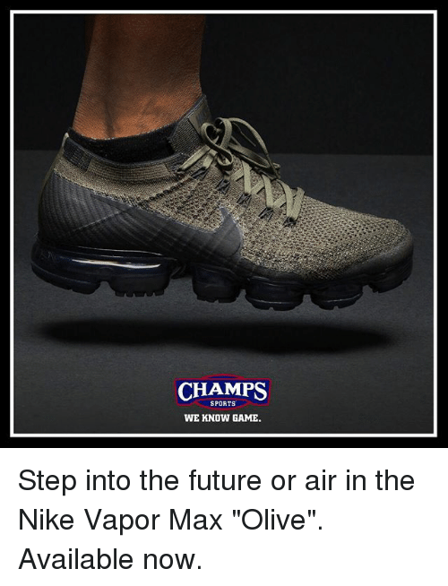 "Future, Memes, and Nike: CHAMPS  SPORTS  WE KNOW GAME Step into the future or air in the Nike Vapor Max ""Olive"". Available now."