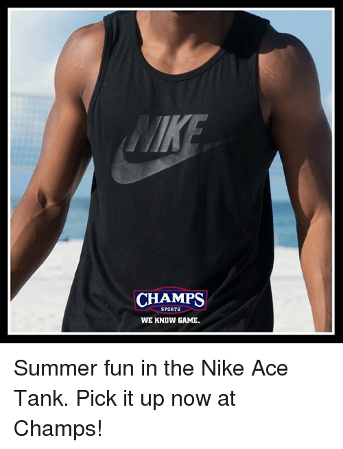 Memes, Nike, and Sports: CHAMPS  SPORTS  WE KNOW GAME Summer fun in the Nike Ace Tank. Pick it up now at Champs!