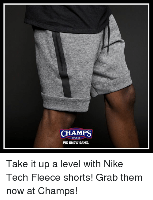 Memes, Nike, and Sports: CHAMPS  SPORTS  WE KNOW GAME Take it up a level with Nike Tech Fleece shorts! Grab them now at Champs!
