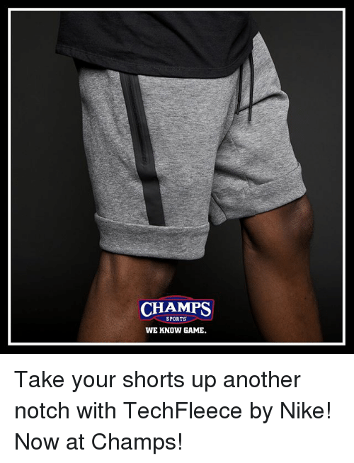 Memes, Nike, and Sports: CHAMPS  SPORTS  WE KNOW GAME. Take your shorts up another notch with TechFleece by Nike! Now at Champs!