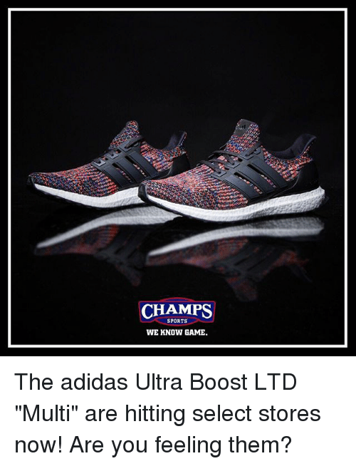 "Adidas, Memes, and Sports: CHAMPS  SPORTS  WE KNOW GAME. The adidas Ultra Boost LTD ""Multi"" are hitting select stores now! Are you feeling them?"