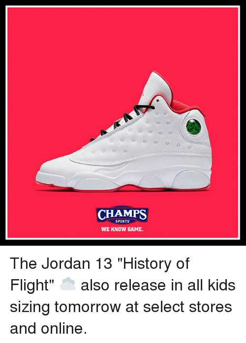"""Memes, Sports, and Flight: CHAMPS  SPORTS  WE KNOW GAME. The Jordan 13 """"History of Flight"""" ☁️ also release in all kids sizing tomorrow at select stores and online."""