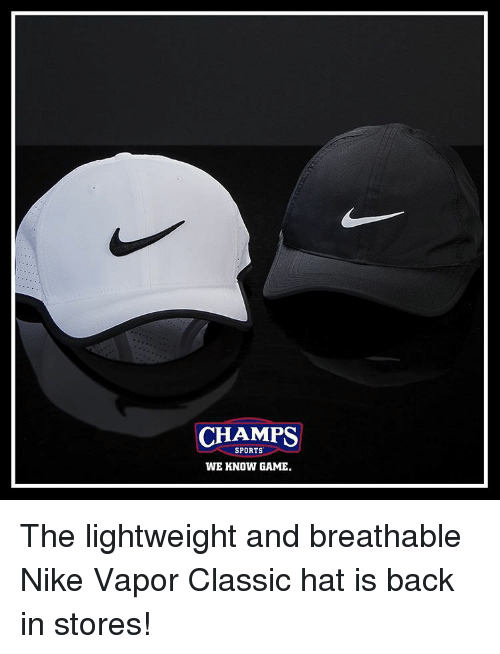 Memes, 🤖, and Vaporizer: CHAMPS  SPORTS  WE KNOW GAME. The lightweight and breathable Nike Vapor Classic hat is back in stores!