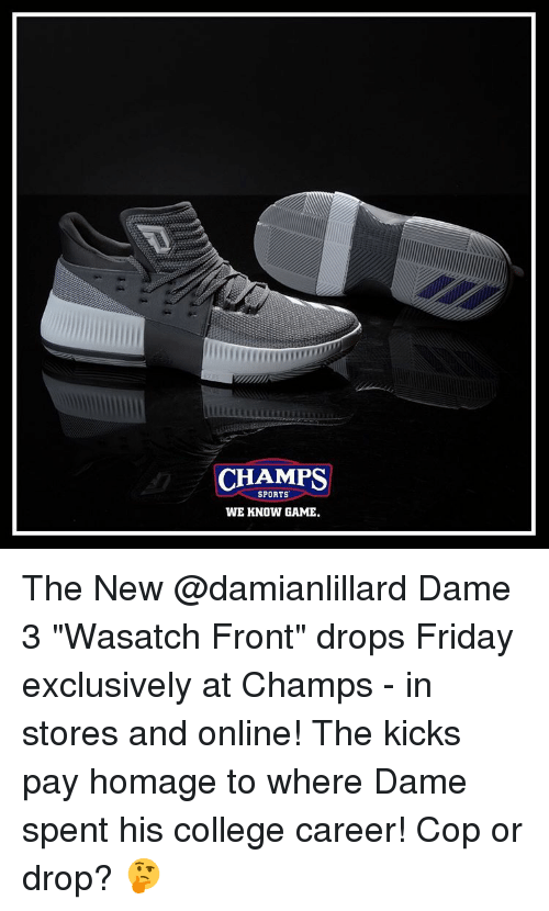 """Memes, 🤖, and Champs Sports: CHAMPS  SPORTS  WE KNOW GAME. The New @damianlillard Dame 3 """"Wasatch Front"""" drops Friday exclusively at Champs - in stores and online! The kicks pay homage to where Dame spent his college career! Cop or drop? 🤔"""