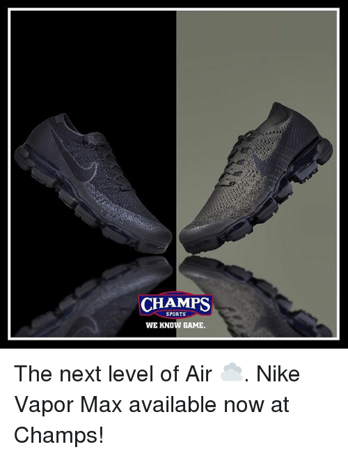 Memes, Nike, and Sports: CHAMPS  SPORTS  WE KNOW GAME. The next level of Air ☁️. Nike Vapor Max available now at Champs!