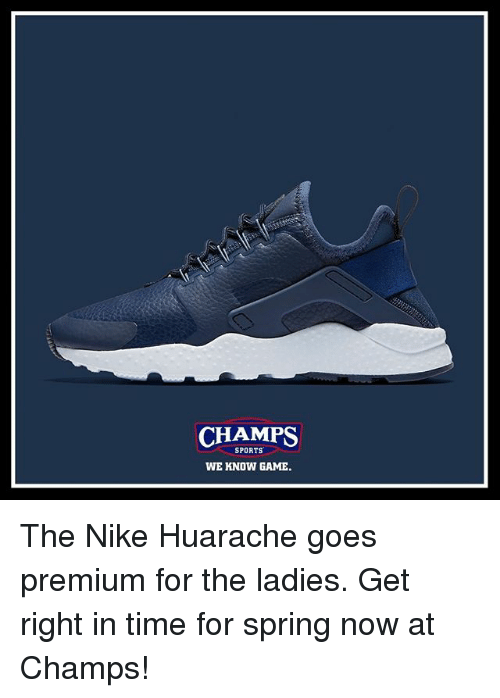 Memes, 🤖, and Premium: CHAMPS  SPORTS  WE KNOW GAME. The Nike Huarache goes premium for the ladies. Get right in time for spring now at Champs!