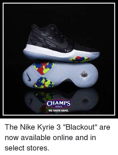 """Memes, Nike, and Sports: CHAMPS  SPORTS  WE KNOW GAME. The Nike Kyrie 3 """"Blackout"""" are now available online and in select stores."""