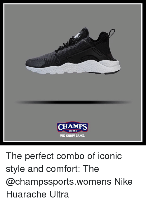 buy online f5162 814ea CHAMPS SPORTS WE KNOW GAME the Perfect Combo of Iconic Style and Comfort  the Nike Huarache Ultra   Meme on SIZZLE