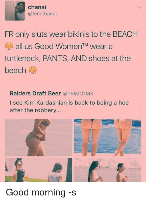 turtleneck: chanai  femchanai  (a FR only sluts wear bikinis to the BEACH  C all us Good Women wear a  turtleneck, PANTS, AND shoes at the  beach  Raiders Draft Beer  PRIM01MX  I see Kim Kardashian is back to being a hoe  after the robbery... Good morning -s