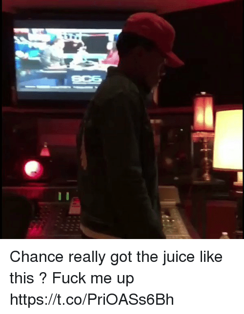 Juice, Fuck, and Hood: Chance really got the juice like this ? Fuck me up https://t.co/PriOASs6Bh