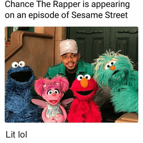 Chance the Rapper, Funny, and Lit: Chance The Rapper is appearing  on an episode of Sesame Street  3 Lit lol