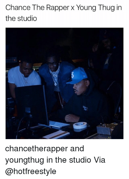 Chance the Rapper, Memes, and Thug: Chance The Rapper x Young Thug in  the studio chancetherapper and youngthug in the studio Via @hotfreestyle