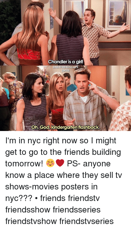 Friends, God, and Memes: Chandler is a girl!  DAILYFRIENDSCA  Oh God, kindergarten flashback I'm in nyc right now so I might get to go to the friends building tomorrow! ☺️❤️ PS- anyone know a place where they sell tv shows-movies posters in nyc??? • friends friendstv friendsshow friendsseries friendstvshow friendstvseries
