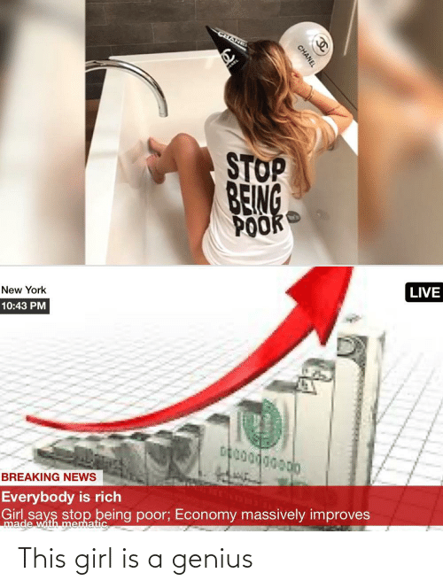 york: CHANEI  STOP  BEING  POOK  LIVE  New York  10:43 PM  BREAKING NEWS  Everybody is rich  Girl says stop being poor; Economy massively improves  made with mematic  CHANEL This girl is a genius