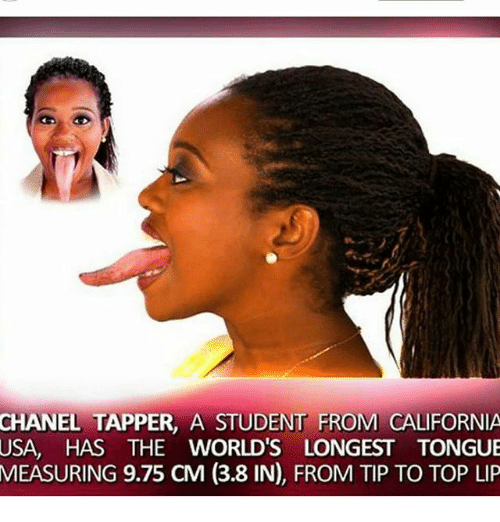 tapper: CHANEL TAPPER, A STUDENT FROM CALIFORNIA  USA, HAS THE WORLD'S LONGEST TONGUIE  MEASURING 9.75 CM (3.8 IN), FROM TIP TO TOP LIP