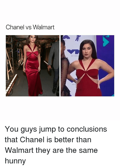 Walmarter: Chanel vs Walmart You guys jump to conclusions that Chanel is better than Walmart they are the same hunny