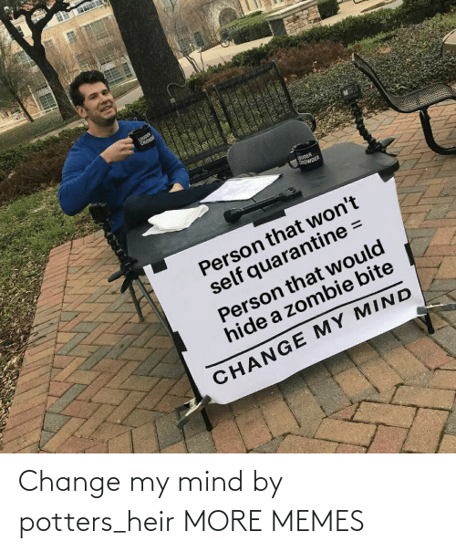 My Mind: Change my mind by potters_heir MORE MEMES