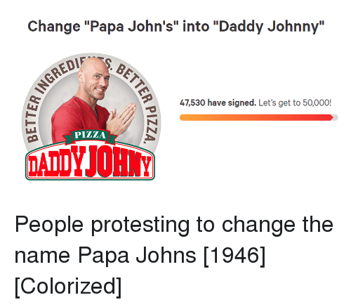 """Protesting: Change """"Papa John's"""" into """"Daddy Johnny""""  47,530 have signed. Let's get to 50,000!  PİZZA People protesting to change the name Papa Johns [1946] [Colorized]"""