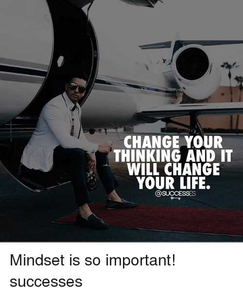 Importanter: CHANGE YOUR  THINKING AND IT  WILL CHANGE  YOUR LIFE.  @SUCCESSES Mindset is so important! successes