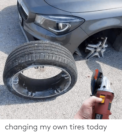 Changing: changing my own tires today