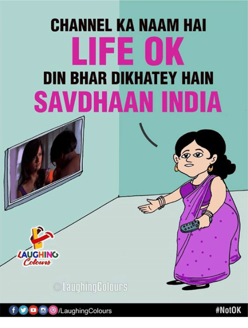 Life, India, and Indianpeoplefacebook: CHANNEL KA NAAM HAI  LIFE OK  DIN BHAR DIKHATEY HAIN  SAVDHAAN INDIA  LAUGHINO  otwrs  Laughing Colours  90/LaughingColours