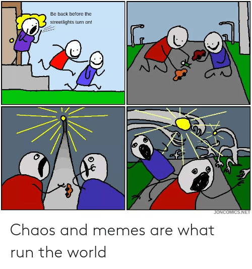 the world: Chaos and memes are what run the world