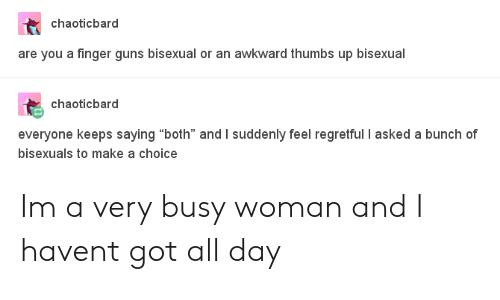 """thumbs up: chaoticbard  are you a finger guns bisexual or an awkward thumbs up bisexual  chaoticbard  everyone keeps saying """"both"""" and I suddenly feel regretful I asked a bunch of  bisexuals to make a choice Im a very busy woman and I havent got all day"""