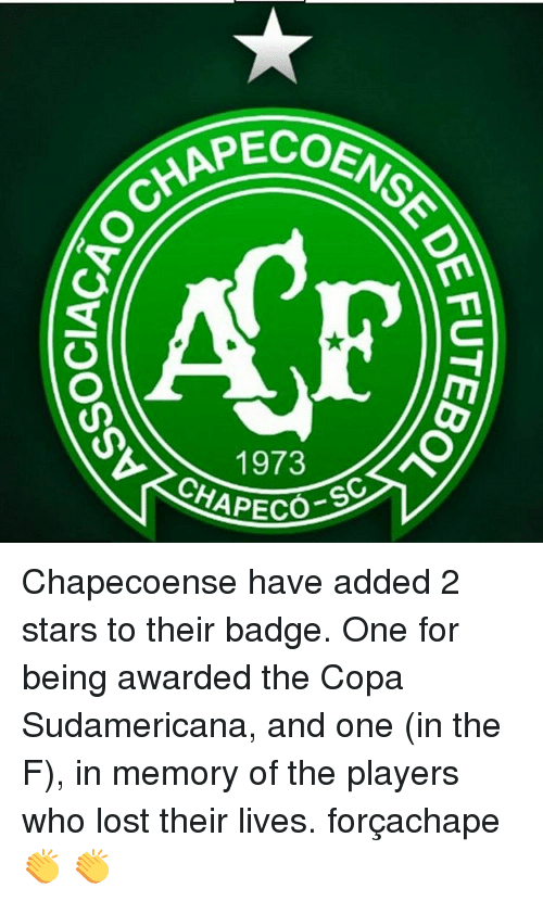 Chapeco: CHAPECO  1973  CHAPECOESC Chapecoense have added 2 stars to their badge. One for being awarded the Copa Sudamericana, and one (in the F), in memory of the players who lost their lives. forçachape 👏 👏