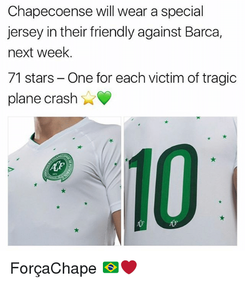 Chapecoense: Chapecoense will wear a special  jersey in their friendly against Barca,  next week.  71 stars - One for each victim of tragic  plane crash  心。 ForçaChape 🇧🇷❤️