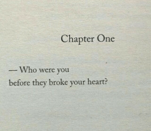 Were You: Chapter One  Who were you  before they broke your heart?
