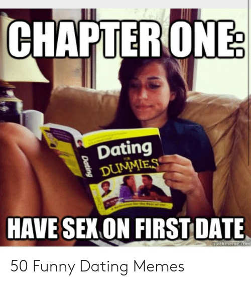 Funny Dating Memes: CHAPTERONE  Dating  DUMMIE.  HAVE SEK ON FIRSTDATE 50 Funny Dating Memes
