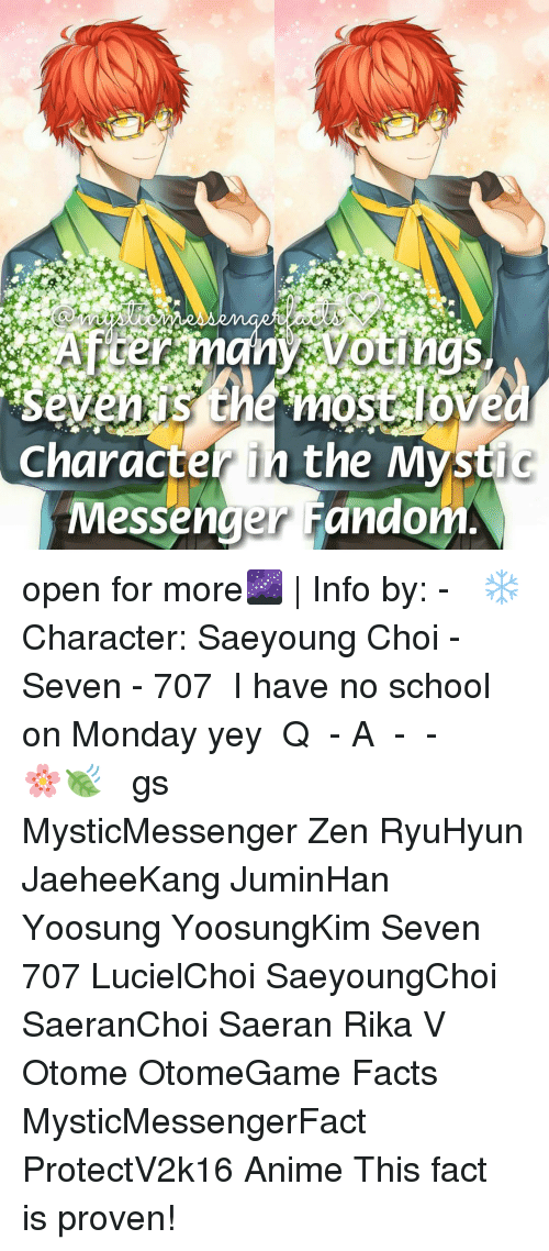 otome: Character in the Mystic  Messenger Fandom open for more🌌 | Info by: - ⠀ ❄ Character: Saeyoung Choi - Seven - 707 ⠀ I have no school on Monday yey ⠀ Q ♔ - A ♚ - ⠀ -《 🌸🍃 》 ⠀ ταgs ‿➹⁀ MysticMessenger Zen RyuHyun JaeheeKang JuminHan Yoosung YoosungKim Seven 707 LucielChoi SaeyoungChoi SaeranChoi Saeran Rika V Otome OtomeGame Facts MysticMessengerFact ProtectV2k16 Anime ☞This fact is proven!☜