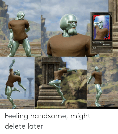 tira: Character Name  Squidward  Style  Tira  Is Feeling handsome, might delete later.